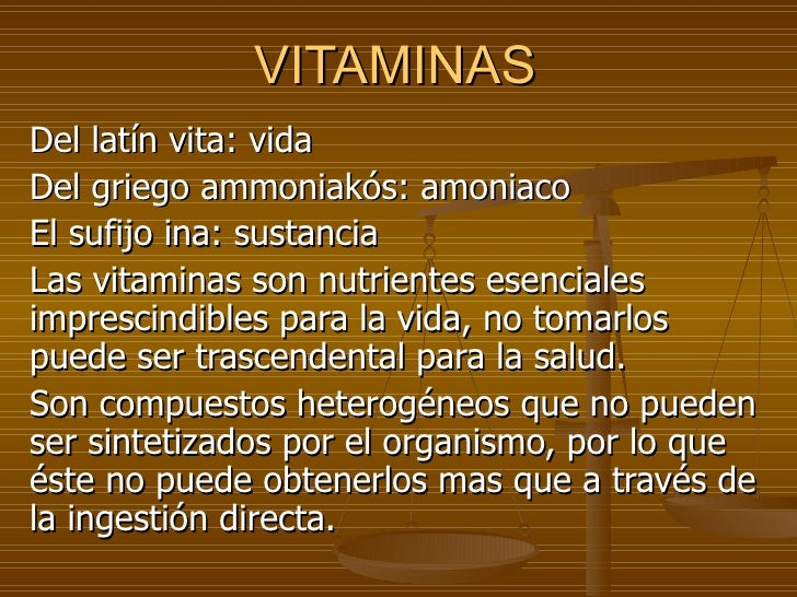 VITAMINAS Del latín vita: vida  Del griego ammoniakós: amoniaco El sufijo ina: sustancia Las vitaminas son nutrientes esen...