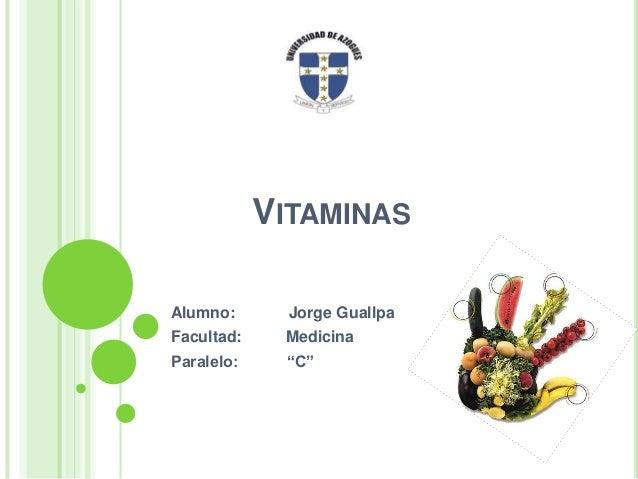 """VITAMINAS Alumno:  Jorge Guallpa  Facultad:  Medicina  Paralelo:  """"C"""""""