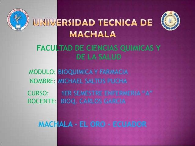 FACULTAD DE CIENCIAS QUIMICAS Y DE LA SALUD MODULO: BIOQUIMICA Y FARMACIA NOMBRE: MICHAEL SALTOS PUCHA CURSO: 1ER SEMESTRE...