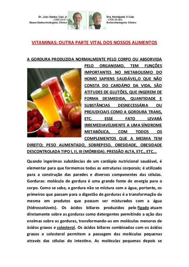 VITAMINAS; OUTRA PARTE VITAL DOS NOSSOS ALIMENTOS A GORDURA PRODUZIDA NORMALMENTE PELO CORPO OU ABSORVIDA PELO ORGANISMO, ...