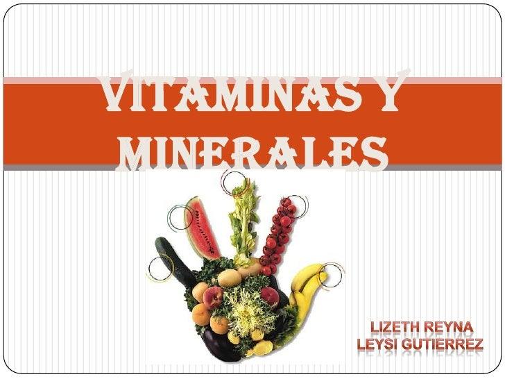 VITAMINAS Y MINERALES <br />Lizethreyna<br />Leysi gutierrez<br />
