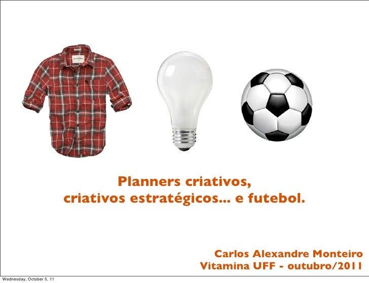 Planners criativos,                           criativos estratégicos... e futebol.                                        ...