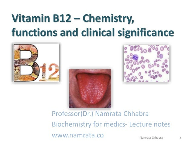 Vitamin B12 – Chemistry, functions and clinical significance Professor(Dr.) Namrata Chhabra Biochemistry for medics- Lectu...