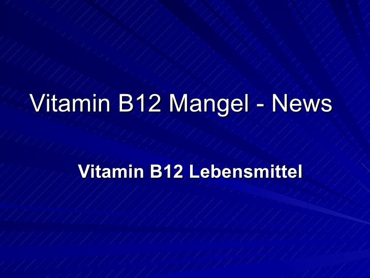 Vitamin B12 Mangel - News Vitamin B12 Lebensmittel