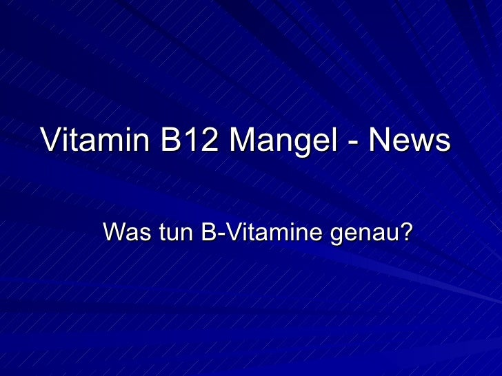 Vitamin B12 Mangel - News Was tun B-Vitamine genau?