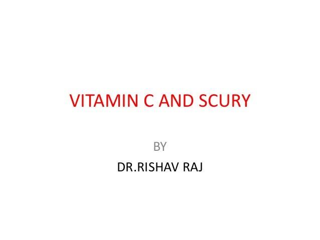 VITAMIN C AND SCURY BY DR.RISHAV RAJ