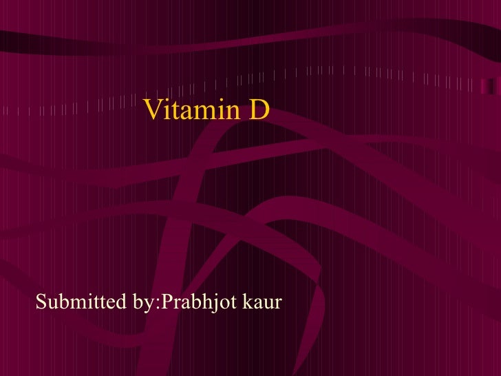 Vitamin D Submitted by:Prabhjot kaur
