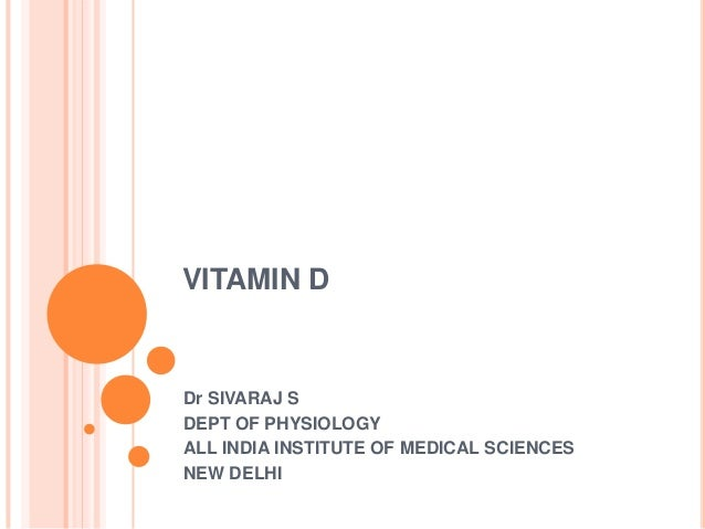 VITAMIN DDr SIVARAJ SDEPT OF PHYSIOLOGYALL INDIA INSTITUTE OF MEDICAL SCIENCESNEW DELHI