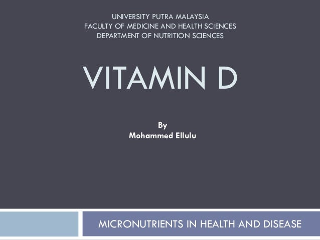 UNIVERSITY PUTRA MALAYSIAFACULTY OF MEDICINE AND HEALTH SCIENCESDEPARTMENT OF NUTRITION SCIENCESVITAMIN DMICRONUTRIENTS IN...