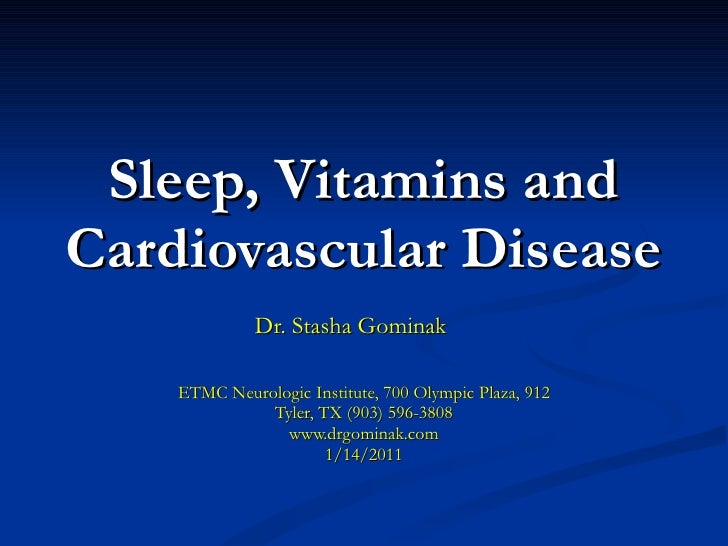 Sleep, Vitamins and Cardiovascular Disease Dr. Stasha Gominak ETMC Neurologic Institute, 700 Olympic Plaza, 912 Tyler, TX ...