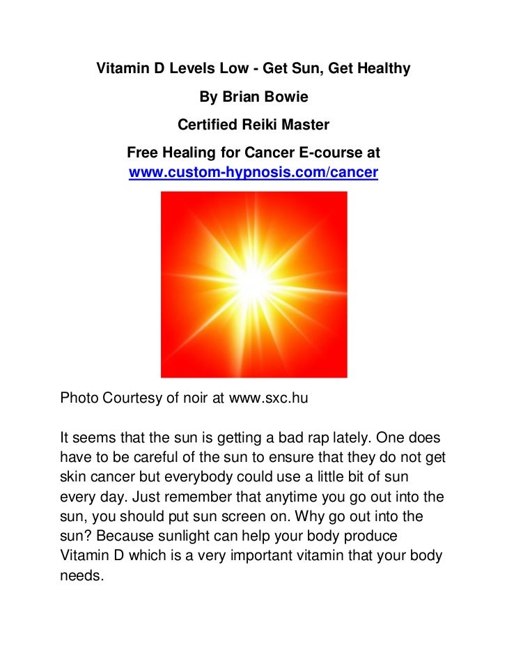 Vitamin D Levels Low - Get Sun, Get Healthy                     By Brian Bowie                  Certified Reiki Master    ...
