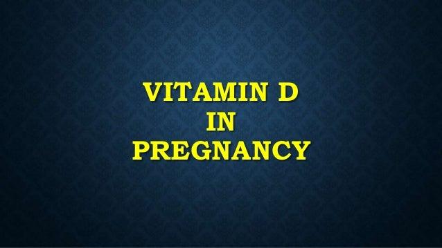 VITAMIN D IN PREGNANCY