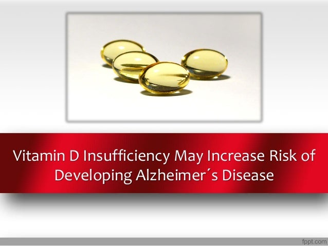 Vitamin D Insufficiency May Increase Risk of     Developing Alzheimer´s Disease