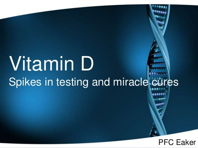 Vitamin D Spikes in testing and miracle cures PFC Eaker
