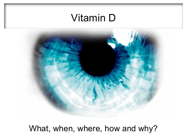 Vitamin DWhat, when, where, how and why?