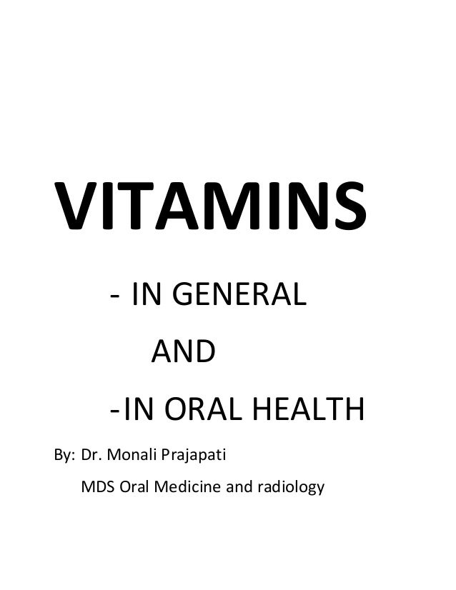 VITAMINS - IN GENERAL AND -IN ORAL HEALTH By: Dr. Monali Prajapati MDS Oral Medicine and radiology