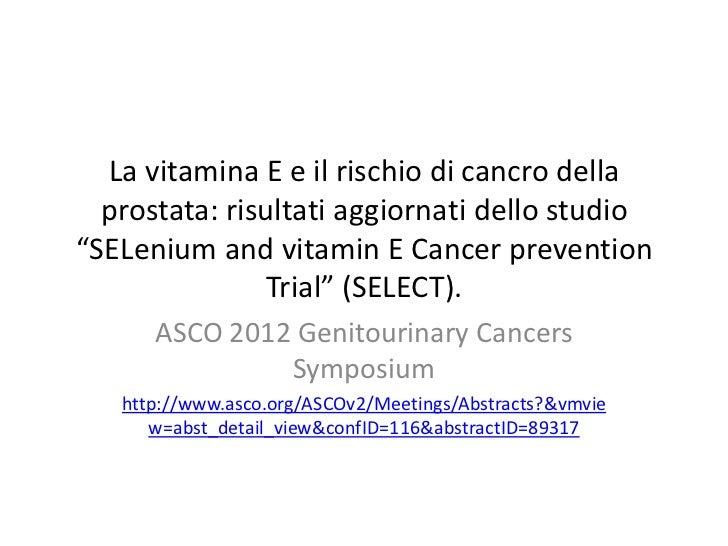 """La vitamina E e il rischio di cancro della  prostata: risultati aggiornati dello studio""""SELenium and vitamin E Cancer prev..."""