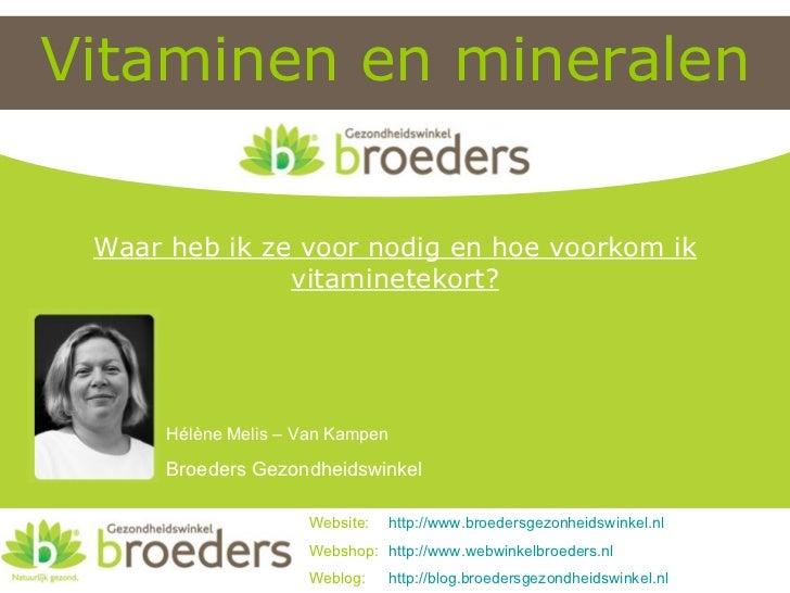Vitaminen en mineralen Website:  http:// www.broedersgezonheidswinkel.nl Webshop:  http:// www.webwinkelbroeders.nl Weblog...
