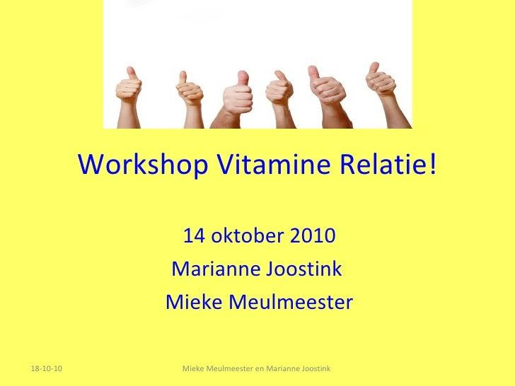 Workshop Vitamine Relatie! 14 oktober 2010 Marianne Joostink  Mieke Meulmeester 18-10-10 Mieke Meulmeester en Marianne Joo...