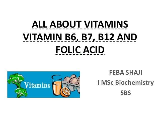 ALL ABOUT VITAMINS VITAMIN B6, B7, B12 AND FOLIC ACID