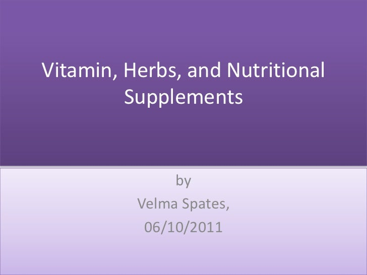 Vitamin, Herbs, and Nutritional Supplements<br />by<br />Velma Spates, <br />06/10/2011<br />