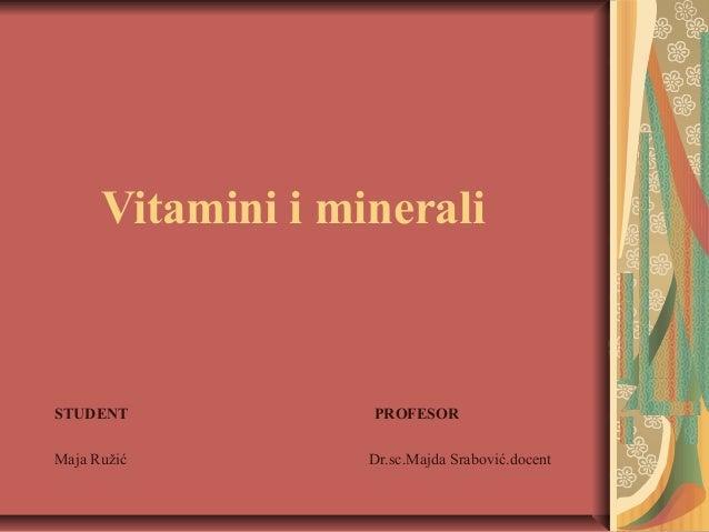 Vitamini i minerali  STUDENT Maja Ružić  PROFESOR Dr.sc.Majda Srabović.docent