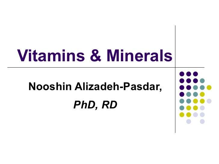 Vitamins & Minerals Nooshin Alizadeh-Pasdar,  PhD, RD