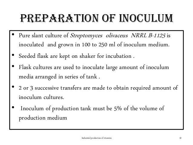Preparation of inoculum Industrial production of vitamins 10 • Pure slant culture of Streptomyces olivaceus NRRL B-1125 is...