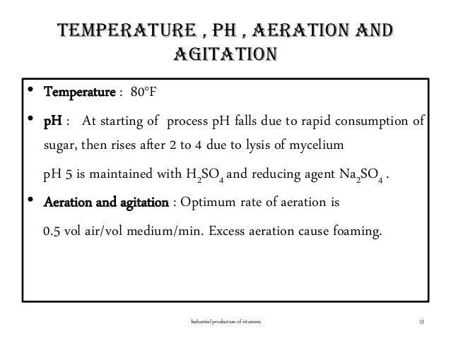 Temperature , pH , aeration and agitation • Temperature : 80°F • pH : At starting of process pH falls due to rapid consump...