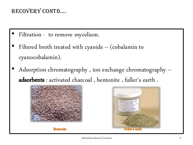 RecoveRy contd…. • Filtration - to remove mycelium. • Filtered broth treated with cyanide – (cobalamin to cyanocobalamin)....