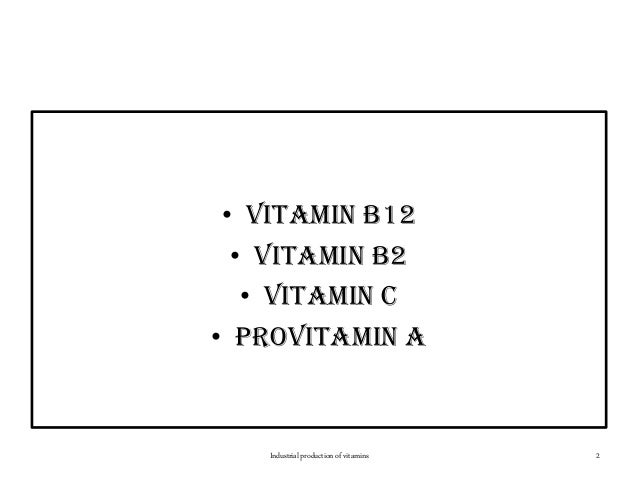 • Vitamin B12 • Vitamin B2 • Vitamin C • proVitamin A 2Industrial production of vitamins