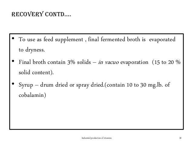 RecoveRy contd…. • To use as feed supplement , final fermented broth is evaporated to dryness. • Final broth contain 3% so...