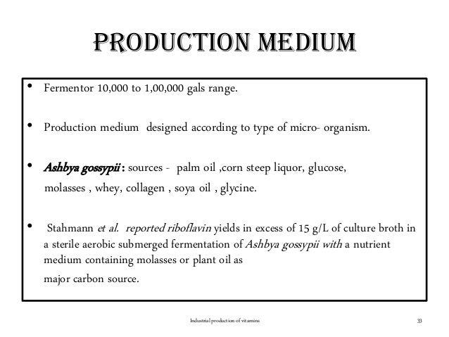 Production medium • Fermentor 10,000 to 1,00,000 gals range. • Production medium designed according to type of micro- orga...