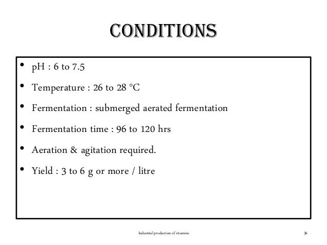 conditions • pH : 6 to 7.5 • Temperature : 26 to 28 °C • Fermentation : submerged aerated fermentation • Fermentation time...