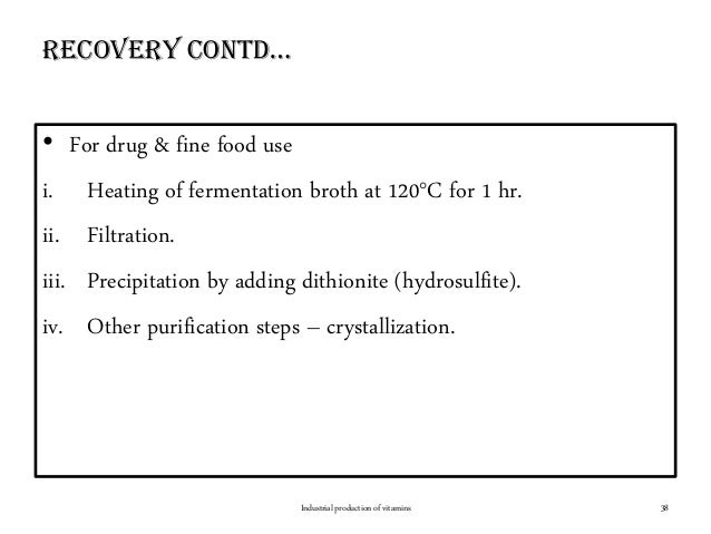 RecoveRy contd… • For drug & fine food use i. Heating of fermentation broth at 120°C for 1 hr. ii. Filtration. iii. Precip...