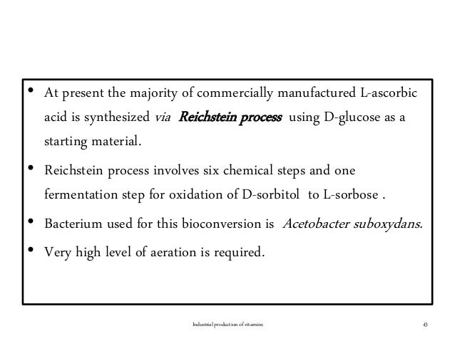 • At present the majority of commercially manufactured L-ascorbic acid is synthesized via Reichstein process using D-gluco...