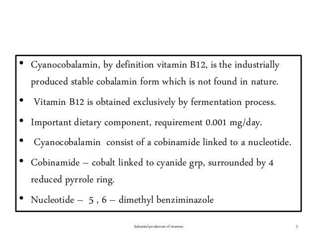 • Cyanocobalamin, by definition vitamin B12, is the industrially produced stable cobalamin form which is not found in natu...