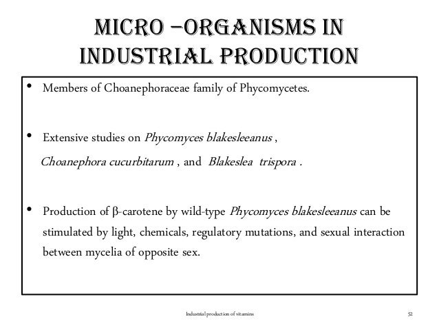 Micro –organisms in industrial production • Members of Choanephoraceae family of Phycomycetes. • Extensive studies on Phyc...