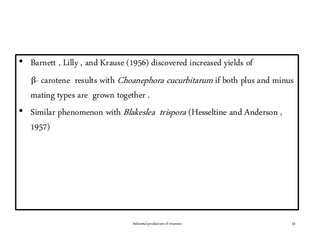• Barnett , Lilly , and Krause (1956) discovered increased yields of β- carotene results with Choanephora cucurbitarum if ...
