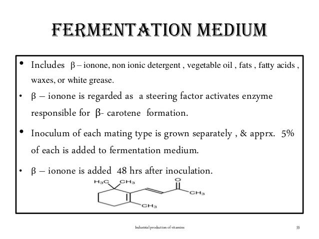 Fermentation medium • Includes β – ionone, non ionic detergent , vegetable oil , fats , fatty acids , waxes, or white grea...