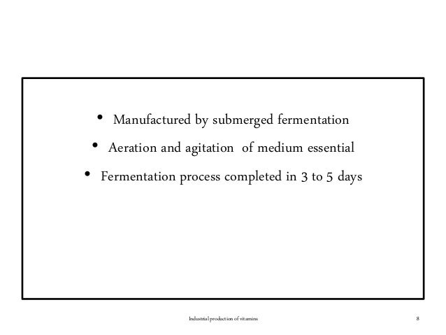 • Manufactured by submerged fermentation • Aeration and agitation of medium essential • Fermentation process completed in ...