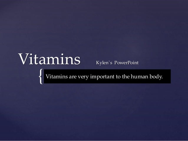 { Vitamins Kylen`s PowerPoint Vitamins are very important to the human body.