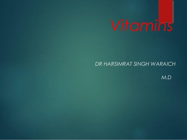 Vitamins DR HARSIMRAT SINGH WARAICH M.D