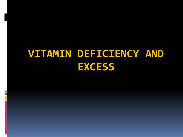 VITAMIN DEFICIENCY AND EXCESS