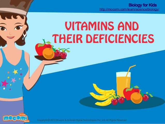Biology for Kids  http://mocomi.com/learn/science/biology/  VITAMINS AND THEIR DEFICIENCIES  F UN FOR ME!  .com  Copyright...