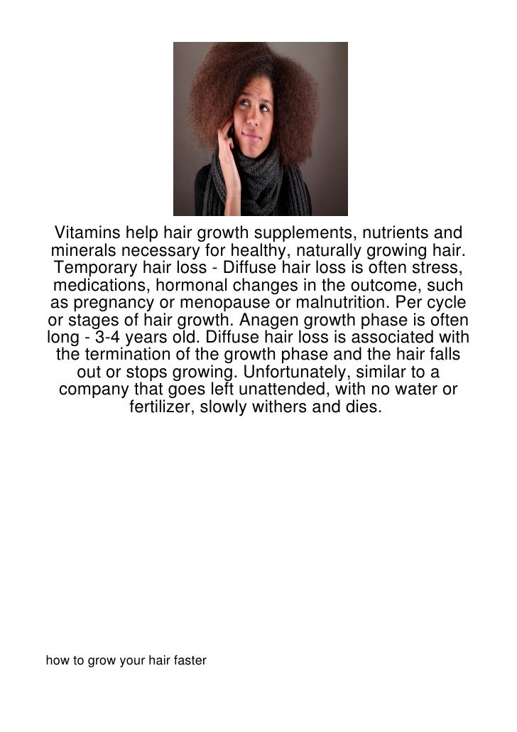 Vitamins help hair growth supplements, nutrients and minerals necessary for healthy, naturally growing hair. Temporary hai...