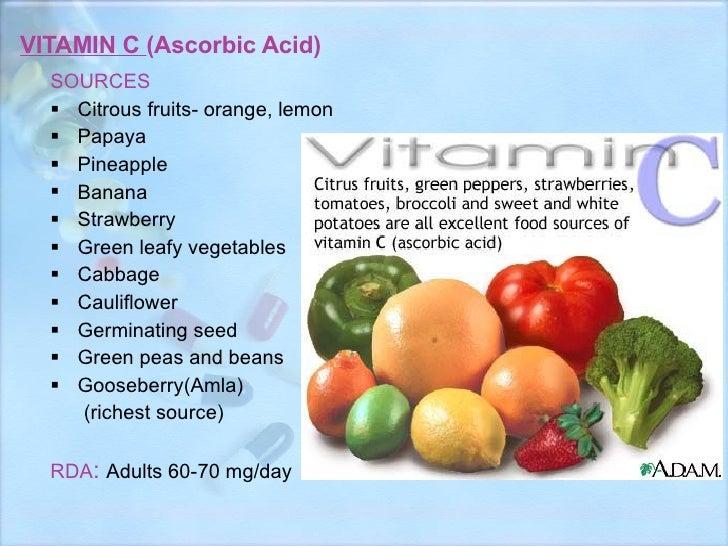 VITAMIN C  (Ascorbic Acid) <ul><li>SOURCES </li></ul><ul><li>Citrous fruits- orange, lemon </li></ul><ul><li>Papaya </li><...