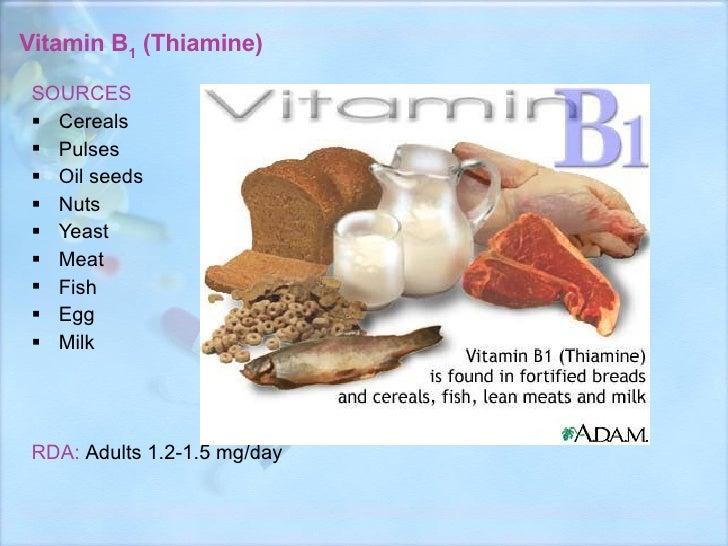 Vitamin B 1  (Thiamine) <ul><li>SOURCES </li></ul><ul><li>Cereals </li></ul><ul><li>Pulses </li></ul><ul><li>Oil seeds </l...