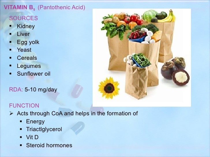 VITAMIN B 5  (Pantothenic Acid) <ul><li>SOURCES </li></ul><ul><li>Kidney </li></ul><ul><li>Liver </li></ul><ul><li>Egg yol...