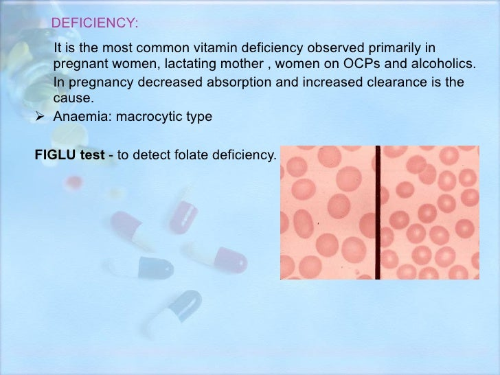DEFICIENCY: <ul><li>It is the most common vitamin deficiency observed primarily in pregnant women, lactating mother , wome...